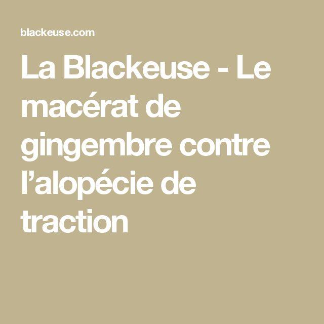 La Blackeuse - Le macérat de gingembre contre l'alopécie de traction