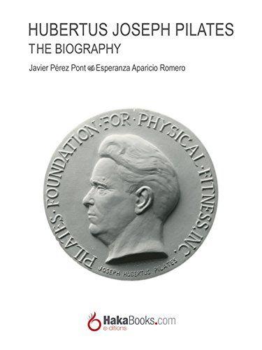 Joseph Hubertus Pilates. The Biography by [Pérez Pont, Javier, Aparicio Romero, Esperanza]