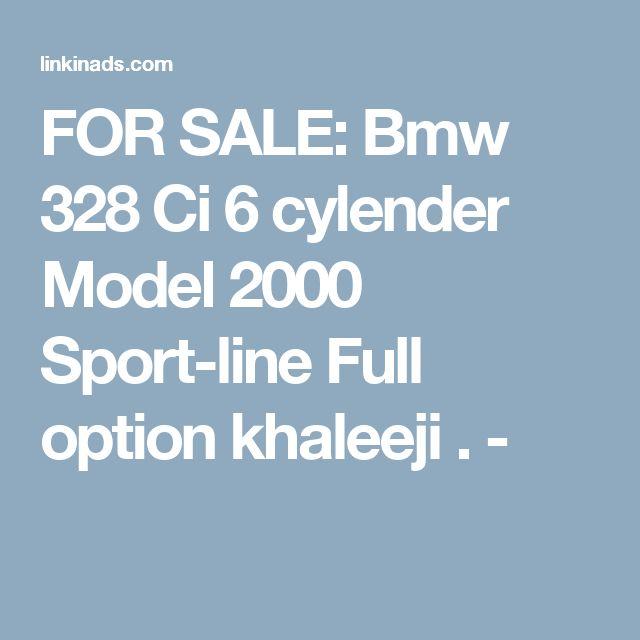 FOR SALE: Bmw 328 Ci 6 cylender Model 2000 Sport-line Full option khaleeji . -