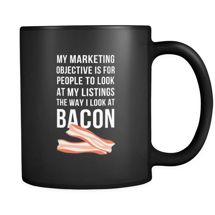 My marketing objective is for people to look at my listings the way I look at bacon is a perfect gift for any real estate related coffee or tea drinker. For his birthday or Christmas. The unique and f #realestatemarketingideas #realestatememes