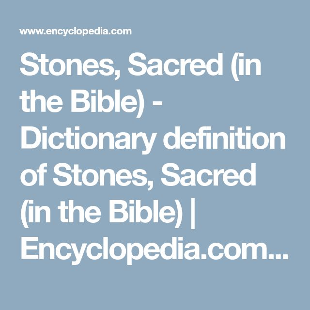 Stones, Sacred (in the Bible) - Dictionary definition of Stones, Sacred (in the Bible)   Encyclopedia.com: FREE online dictionary