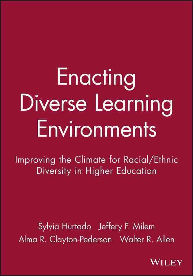 Enacting Diverse Learning Environments: Improving Ithe Climate for Racial Ethnic Diversity in Highter Education