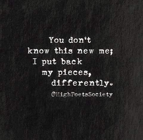 My past situation does not define me as a person. I am not a tree, I can move and evolve into the person that you never thought that I could be. Your insecurities are not my insecurities and the way that you see me is not my true self. You don't know this new me; I put back my pieces back differently.
