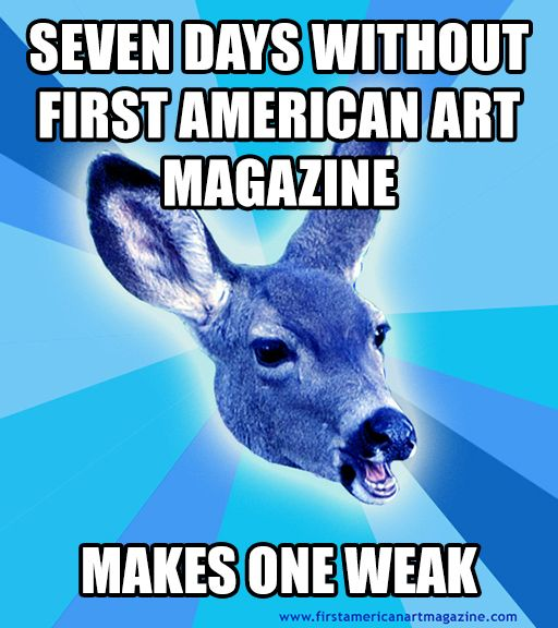 #FirstAmArt. These memes celebrate our website redesign: http://www.firstamericanartmagazine.com