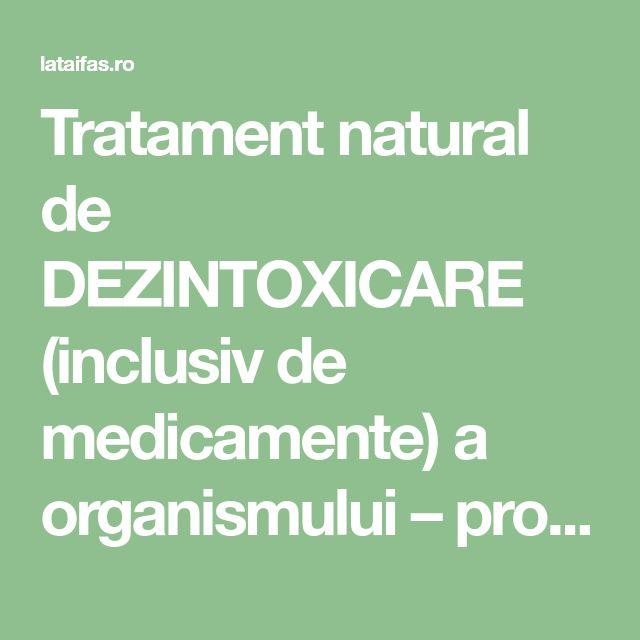 Tratament natural de DEZINTOXICARE (inclusiv de medicamente) a organismului – prof. Ovidiu Bojor