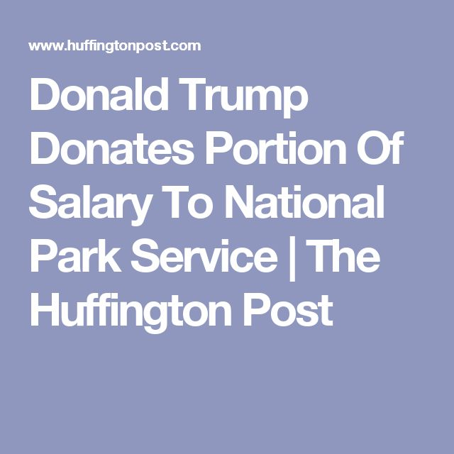 Donald Trump Donates Portion Of Salary To National Park Service | The Huffington Post