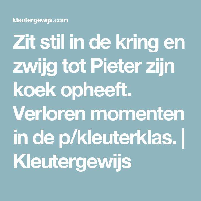 Zit stil in de kring en zwijg tot Pieter zijn koek opheeft. Verloren momenten in de p/kleuterklas. | Kleutergewijs