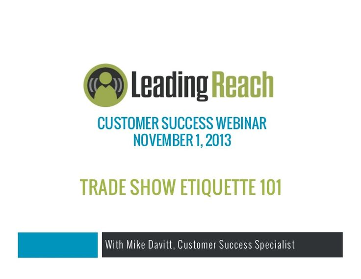 Trade Show Etiquette 101: This presentation of will help your marketing team get the best value out of every trade show using Leading Reach. Learn how to capture trade show attendees' attention, qualify prospects, and start a more meaningful relationship with your potential clients.
