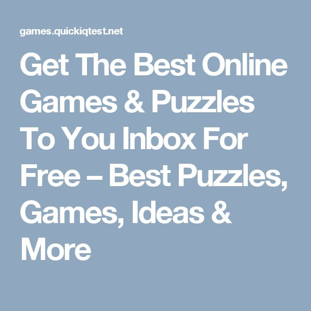 Get The Best Online Games & Puzzles To You Inbox For Free – Best Puzzles, Games, Ideas & More