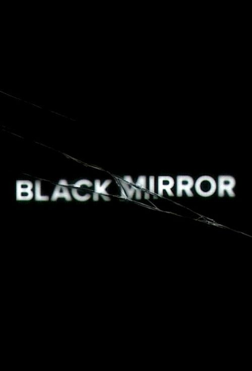 Black Mirror - British television anthology series created by Charlie Brooker that shows the dark side of life and technology.
