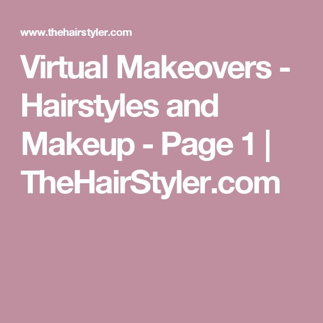 Virtual Makeovers - Hairstyles and Makeup - Page 1 | TheHairStyler.com