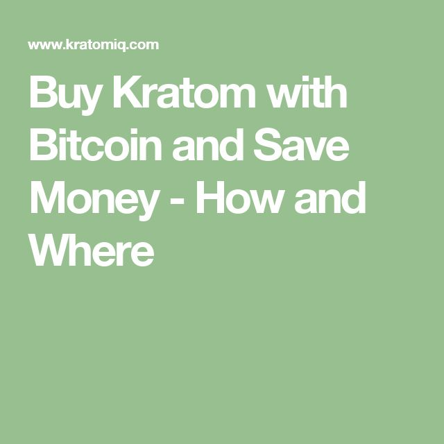 Buy Kratom with Bitcoin and Save Money - How and Where