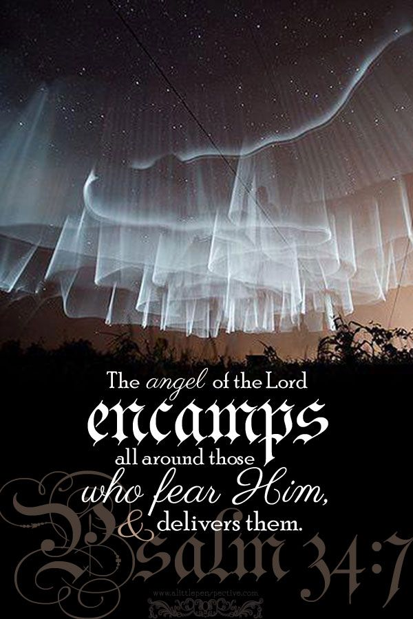 The angel of the Lord encamps all around those who fear Him, and delivers them…