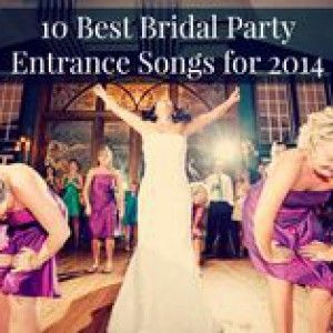 10 Best Bridal Party Entrance Songs For 2014