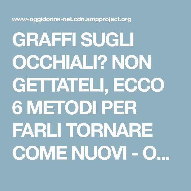 GRAFFI SUGLI OCCHIALI? NON GETTATELI, ECCO 6 METODI PER FARLI TORNARE COME NUOVI - Oggidonna.net