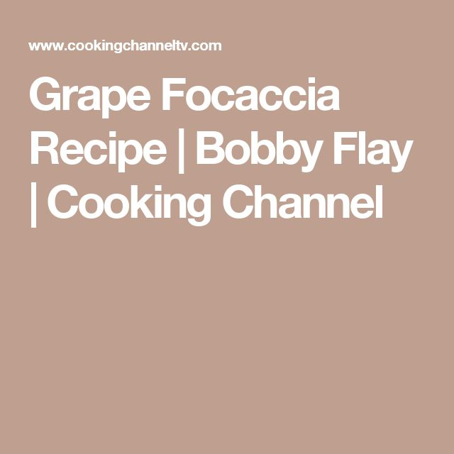 Grape Focaccia Recipe | Bobby Flay | Cooking Channel