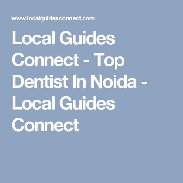 Local Guides Connect - Top Dentist In Noida - Local Guides Connect