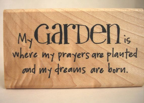 """""""My garden is where my prayers are planted and my dreams are born."""" Cute gardening rubber stamp."""