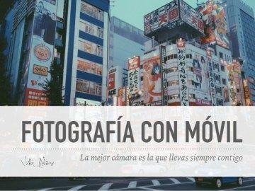 Fotografía con Móvil: La mejor cámara es la que llevas siempre contigo PDF