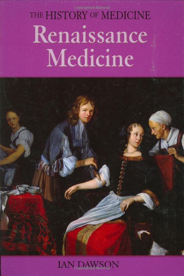 Renaissance Medicine (The History Of Medicine) by Ian Dawson