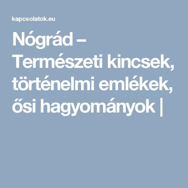 Nógrád – Természeti kincsek, történelmi emlékek, ősi hagyományok |