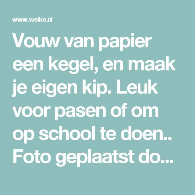 Vouw van papier een kegel, en maak je eigen kip. Leuk voor pasen of om op school te doen.. Foto geplaatst door knutselcar op Welke.nl