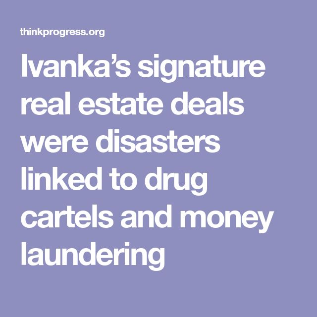 Ivanka's signature real estate deals were disasters linked to drug cartels and money laundering
