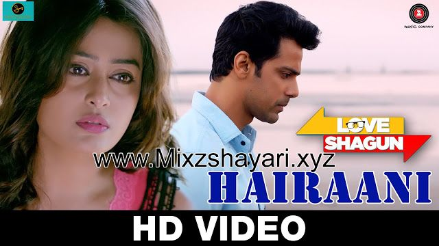 Hairaani - Love Shagun - Arijit Singh, Sakina Khan - Anuj Sachdeva, Nidhi Subbaiah - Full HD Video Song & Lyrics - MixzShayari