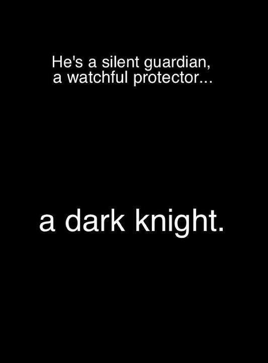 He's a silent guardian. A watchful protector. A Dark Knight.- Commissioner James Gordon