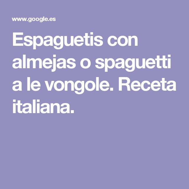 Espaguetis con almejas o spaguetti a le vongole. Receta italiana.