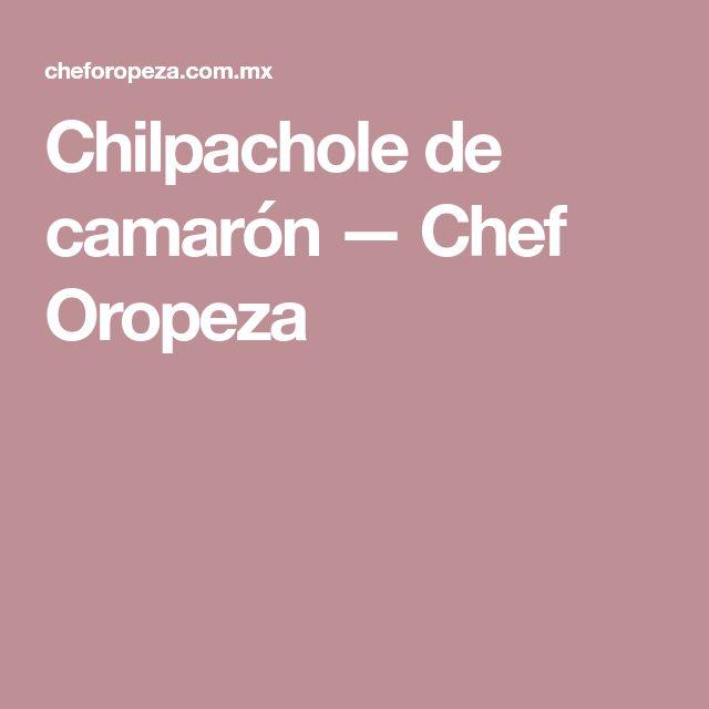 Chilpachole de camarón — Chef Oropeza