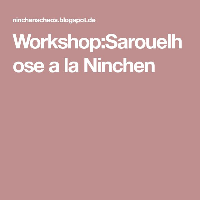 Workshop:Sarouelhose a la Ninchen