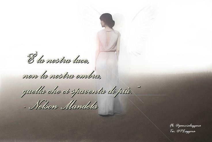 """#pensierodelgiorno""""È la nostra luce, non la nostra ombra, quella che ci spaventa di più."""" - Nelson Mandela"""