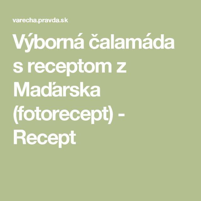 Výborná čalamáda s receptom z Maďarska (fotorecept) - Recept