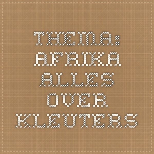 Thema: Afrika - Alles over kleuters