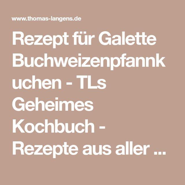 Rezept für Galette Buchweizenpfannkuchen - TLs Geheimes Kochbuch - Rezepte aus aller Welt