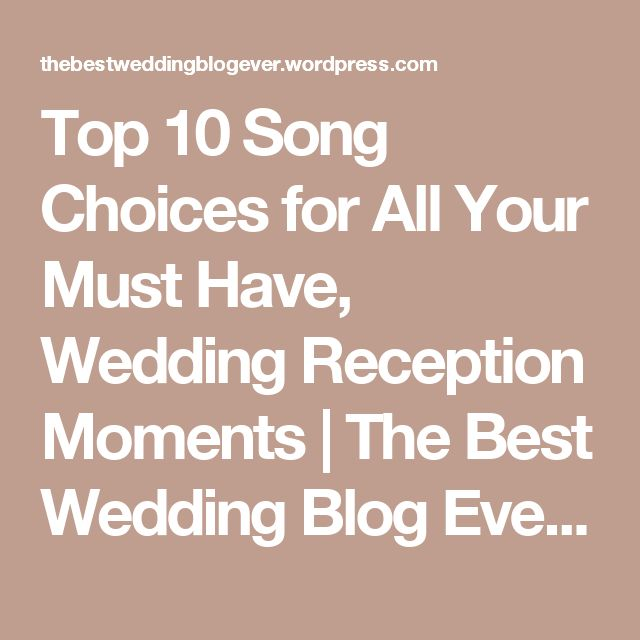 Top 10 Song Choices For All Your Must Have Wedding Reception Moments