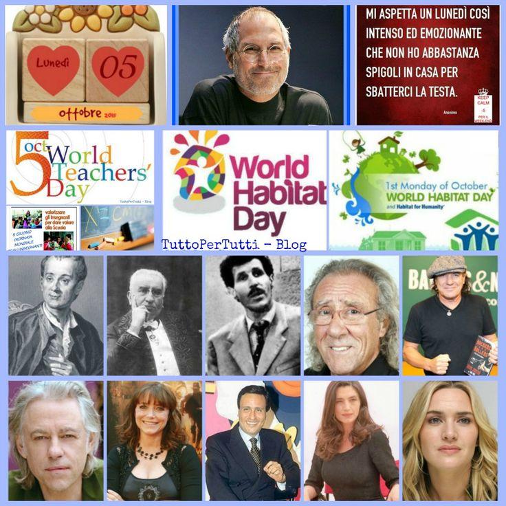 05 OTTOBRE 2015 - Lunedì - GIORNATA MONDIALE DEGLI INSEGNANTI - GIORNATA MONDIALE DELL'HABITAT Buongiorno! buon......... lunedì! Compleanni, addii, storia e le notizie curiose di oggi! Almanacco completo in 1 clik -----> http://tucc-per-tucc.blogspot.it/2015/10/05-ottobre-2015-lunedi-giornata.html