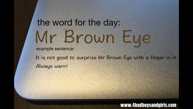 Mr. Brown Eye.