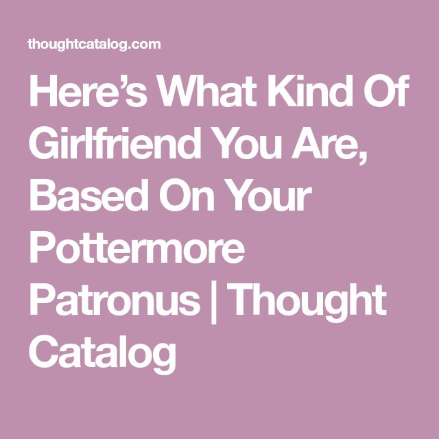 Here's What Kind Of Girlfriend You Are, Based On Your Pottermore Patronus | Thought Catalog