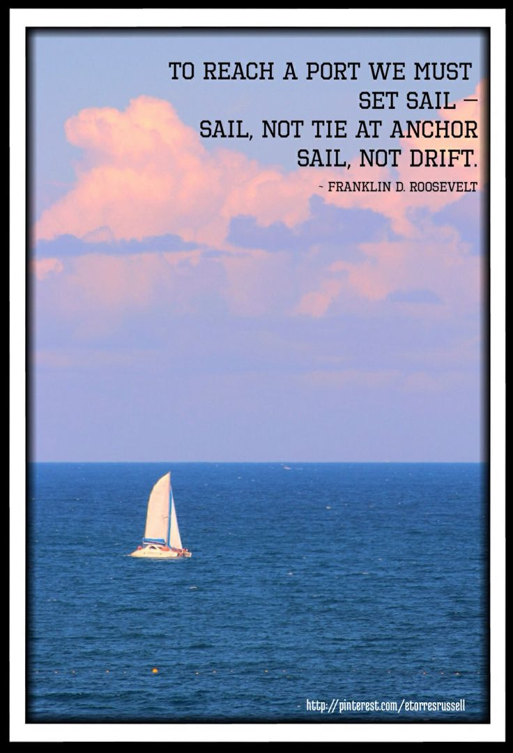"""To reach a port we must set sail – Sail, not tie at ..."