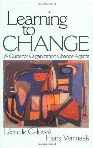 Learning to Change: A guide for Organizational Change Agents by Leon De Caluwe. $71.44. 344 pages. Publication: August 15, 2002. Edition - 1st. Publisher: SAGE Publications, Inc; 1st edition (August 15, 2002)