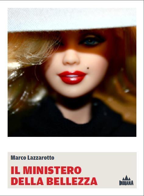 """Marco Lazzarotto    """"Il ministero della bellezza"""" Indiana Editore"""