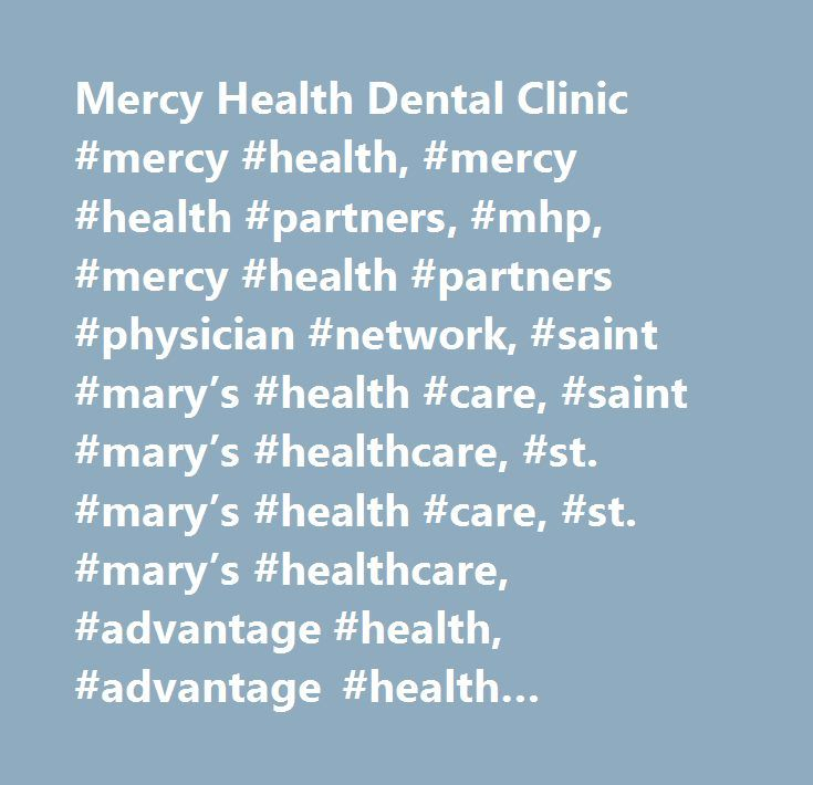 Mercy Health Dental Clinic #mercy #health, #mercy #health #partners, #mhp, #mercy #health #partners #physician #network, #saint #mary's #health #care, #saint #mary's #healthcare, #st. #mary's #health #care, #st. #mary's #healthcare, #advantage #health, #advantage #health #physician #network, #health #care, #healthcare, #west #michigan, #michigan, #grand #rapids, #muskegon, #lakeshore, #hospital, #emergency, #emergency #room, #er, #emergency #care, #ambulance, #ambulatory #care, #urgent…