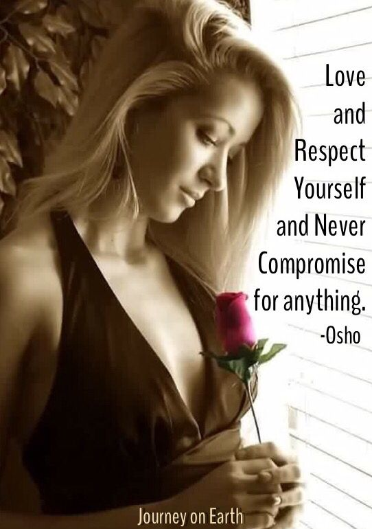 Love and respect yourself and never compromise for anything. -Osho