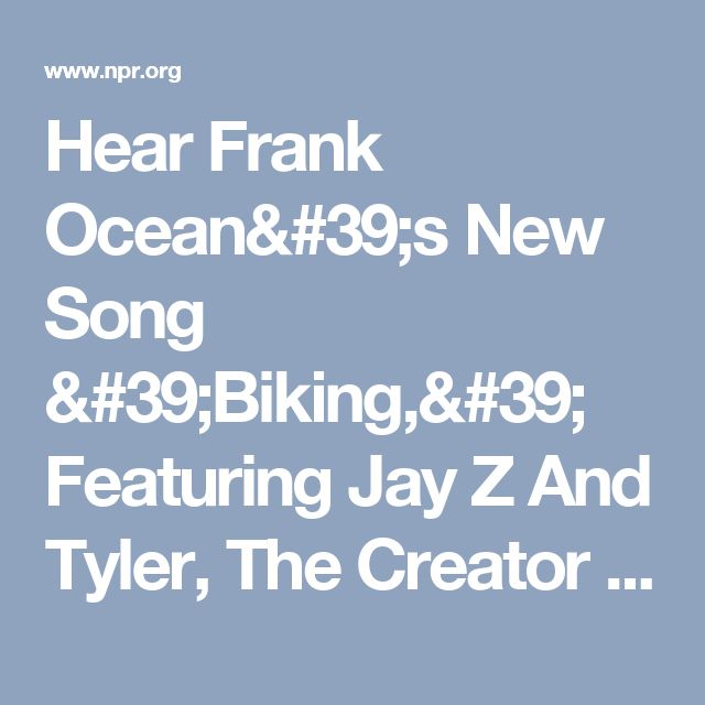 Hear Frank Ocean's New Song 'Biking,' Featuring Jay Z And Tyler, The Creator : All Songs Considered : NPR