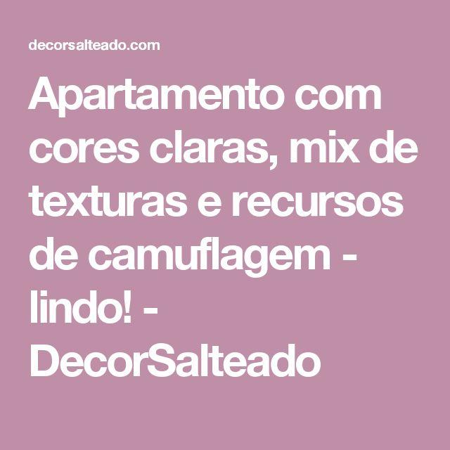 Apartamento com cores claras, mix de texturas e recursos de camuflagem - lindo!  - DecorSalteado