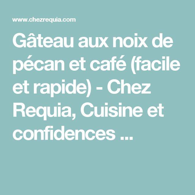 Gâteau aux noix de pécan et café (facile et rapide) - Chez Requia, Cuisine et confidences ...