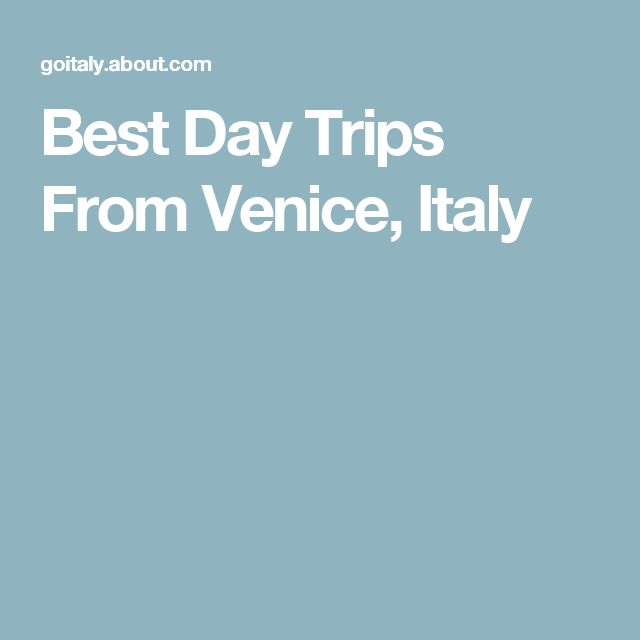 Best Day Trips From Venice, Italy
