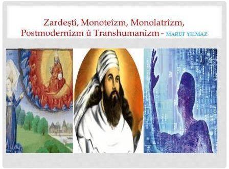Zardeştî, monoteîzm, monolatrîzm, postmodernîzm û transhumanîzm / Maruf Yilmaz